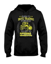Born To Drive Tractors Forced To Go To School Hooded Sweatshirt front
