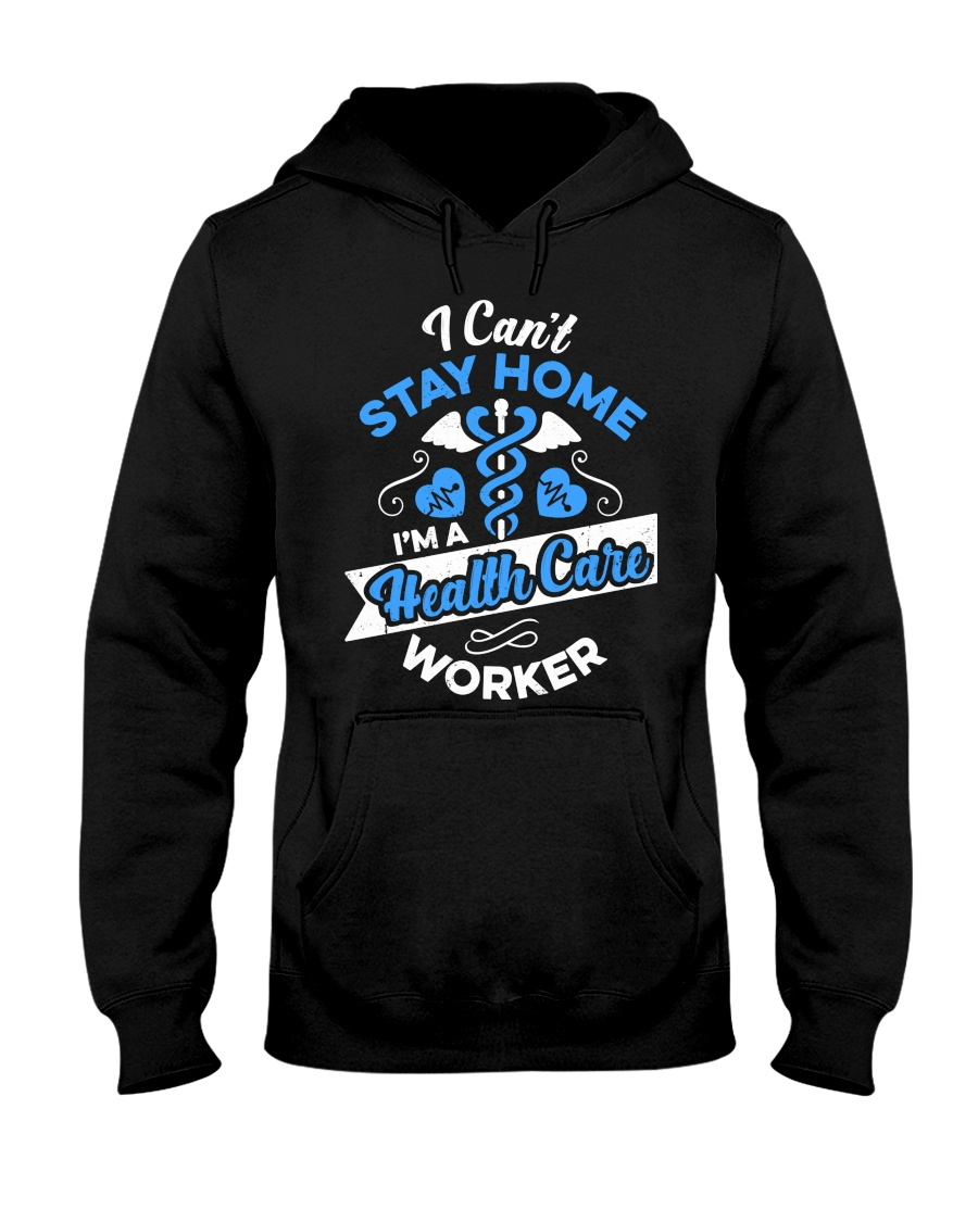 Health Care Worker Gift Cant Stay Home Nurse Hooded Sweatshirt