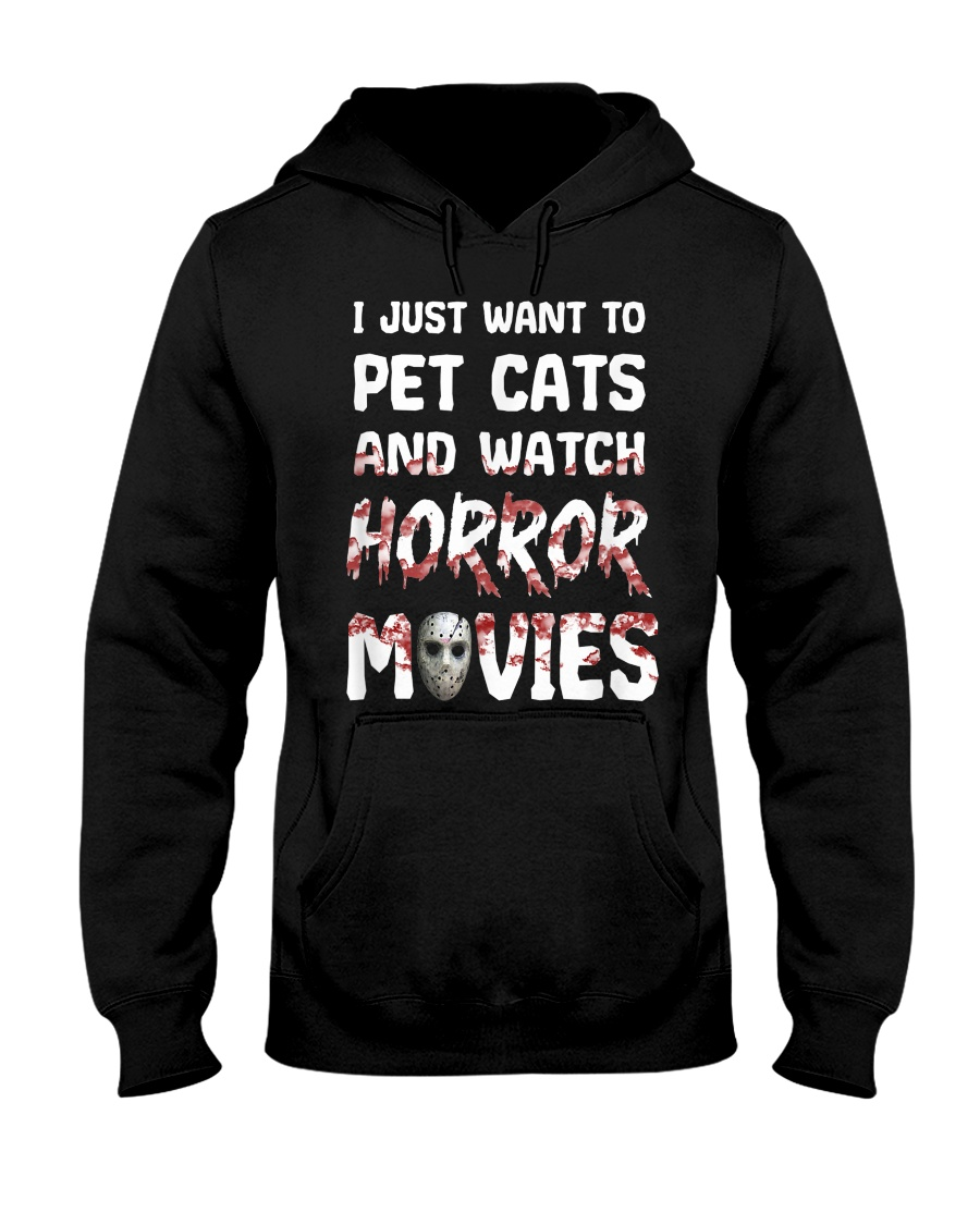 I Just Want To Pet Cats And Watch Horor Movie Hooded Sweatshirt