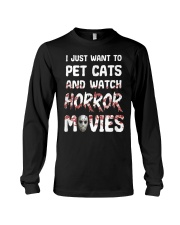 I Just Want To Pet Cats And Watch Horor Movie Long Sleeve Tee thumbnail