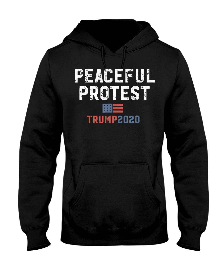 Trump Rally Gear Trump Peaceful Protest T-Shirt Hooded Sweatshirt