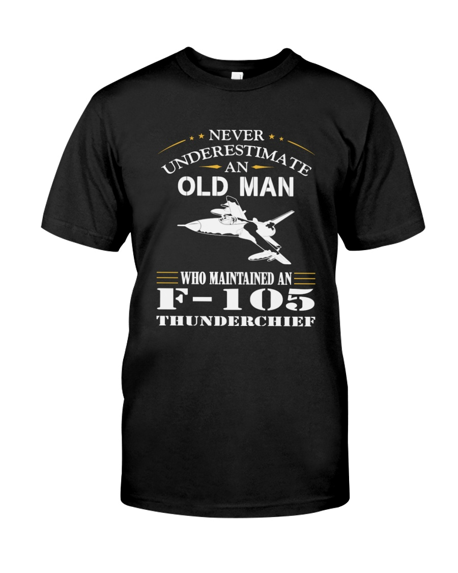 NEVER UNDERESTIMATE AN OLD MAN-F105 Classic T-Shirt