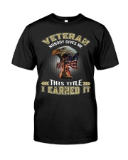 VETERAN-NOBODY GIVES ME THIS TITLE Classic T-Shirt front