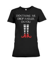 Don't Make Me Drop A House On You Premium Fit Ladies Tee thumbnail