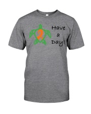 Have a Day b Classic T-Shirt front