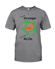 I wear Orange for my Wife b Classic T-Shirt front
