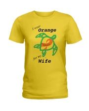 I wear Orange for my Wife b Ladies T-Shirt thumbnail