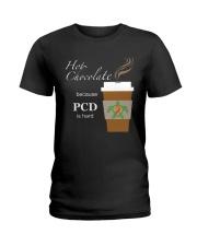Hot Chocolate because PCD is Hard Ladies T-Shirt thumbnail
