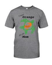 I wear Orange for my Mom b Classic T-Shirt front