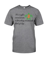 Coffee-Sweatpants-Breathing Treatment kind of Day Classic T-Shirt front