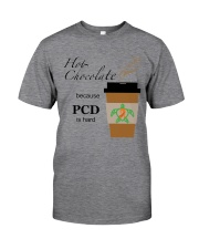 Hot Chocolate because PCD is Hard B Classic T-Shirt front