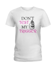 DON'T TEST MY TRIGGER Ladies T-Shirt front