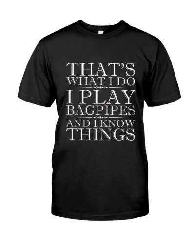I Play Bagpipes And I Know Things T-Shirts