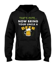 Uncle Thats Cute Now Bring Your Uncle A Beer funny Hooded Sweatshirt thumbnail