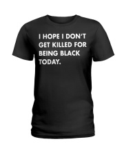 I hope I don't get killed for being black t-shirt Ladies T-Shirt thumbnail