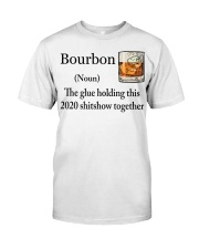 Bourbon The glue holding this 2020 shitshow shirt Classic T-Shirt front