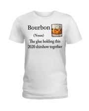 Bourbon The glue holding this 2020 shitshow shirt Ladies T-Shirt thumbnail