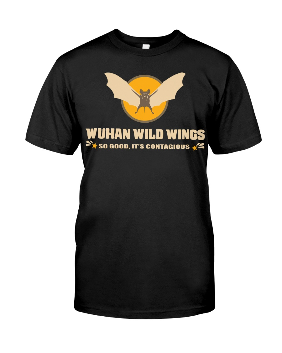 Wuhan wild wings so good it's contagious shirt Classic T-Shirt