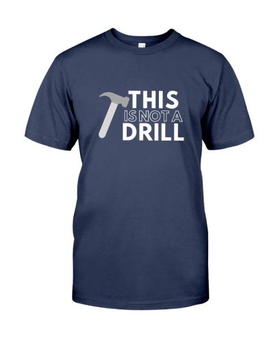 This Is Not A Drill Funny Dad Joke Premium Shirt