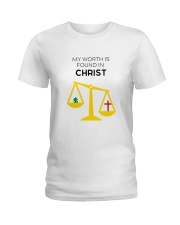 My worth is found in CHRIST Ladies T-Shirt front