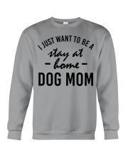 I Just Want to be a stay at home dog mom Crewneck Sweatshirt thumbnail