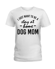 I Just Want to be a stay at home dog mom Ladies T-Shirt front