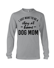 I Just Want to be a stay at home dog mom Long Sleeve Tee thumbnail