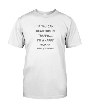 If You Can Read This In Traffic I'm A Happy WOMAN Classic T-Shirt thumbnail