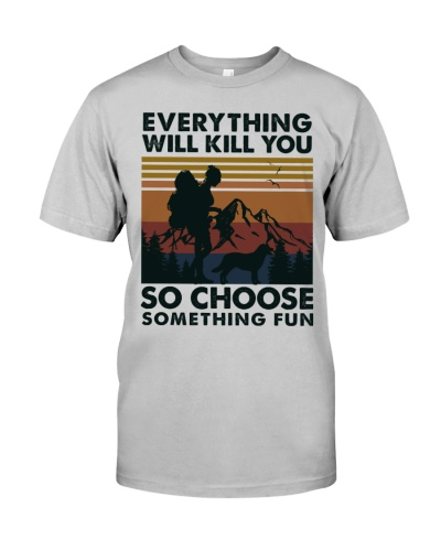 Every thing will kill you so choose something fun