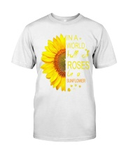 In a world full of roses be a sunflower t shirt Classic T-Shirt front