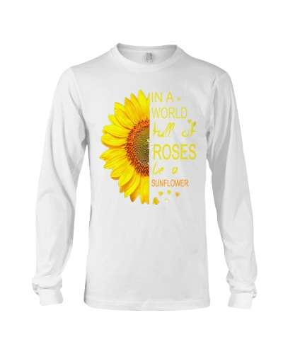 In a world full of roses be a sunflower t shirt