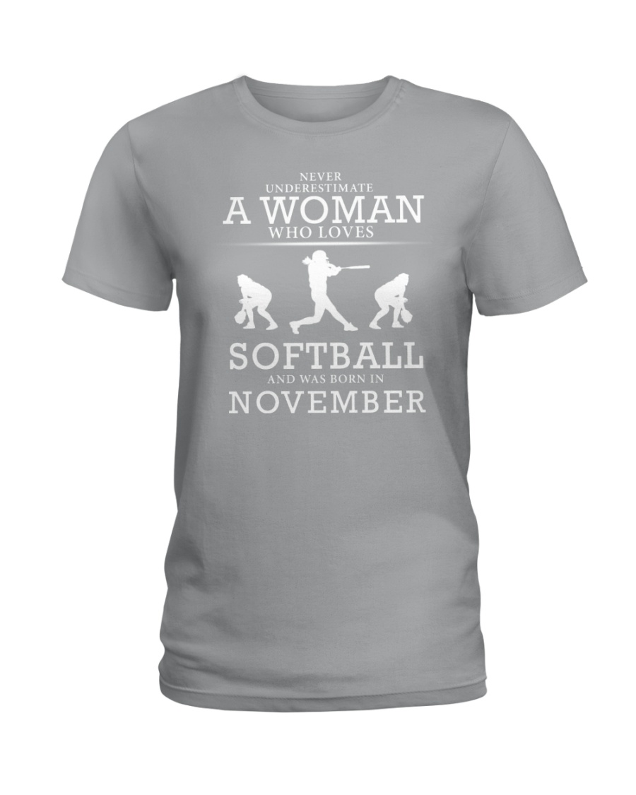 WHO LOVES SOFTBALL AND WAS BORN IN NOVEMBER Ladies T-Shirt