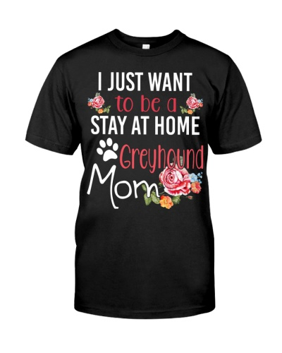 I JUST WANT TO BE A STAY AT HOME GREYHOUND MOM