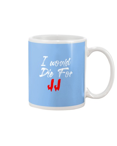 I Would Die for JJ