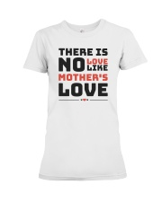 There is no love like mother's love Premium Fit Ladies Tee thumbnail