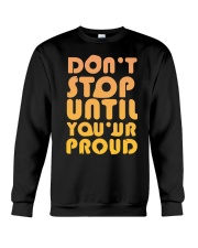 Don't Stop Until You're Proud Crewneck Sweatshirt thumbnail