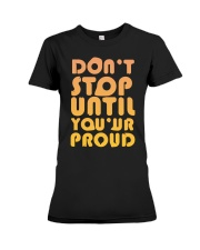 Don't Stop Until You're Proud Premium Fit Ladies Tee thumbnail