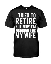 I Tried To Retire But Now I'm Working For M Classic T-Shirt front