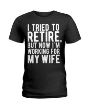 I Tried To Retire But Now I'm Working For M Ladies T-Shirt thumbnail