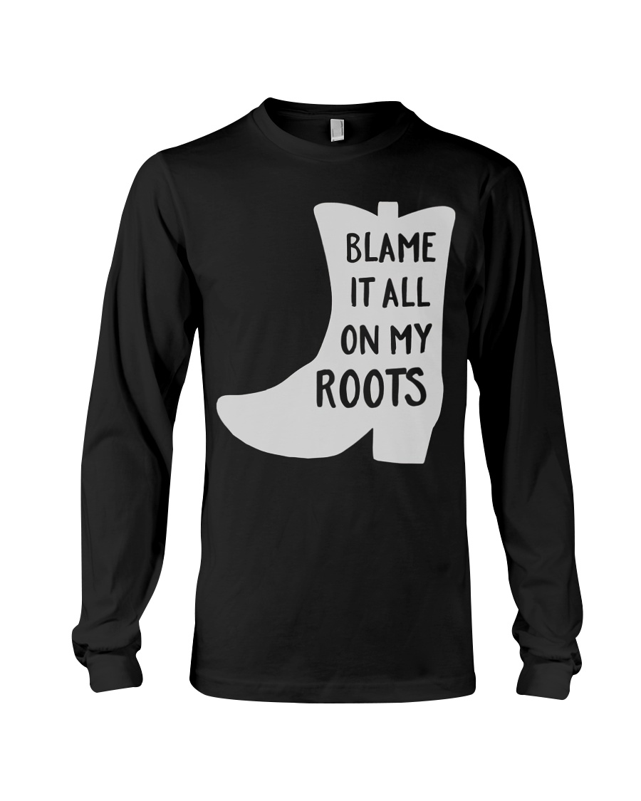 Blame It All On My Roots Classic Fit TShirt Long Sleeve Tee