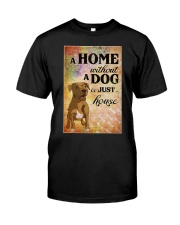 A HOME WITHOUT A DOG IS JUST HOUSE Classic T-Shirt thumbnail