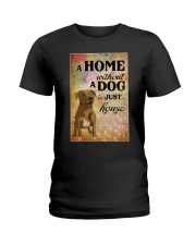 A HOME WITHOUT A DOG IS JUST HOUSE Ladies T-Shirt thumbnail