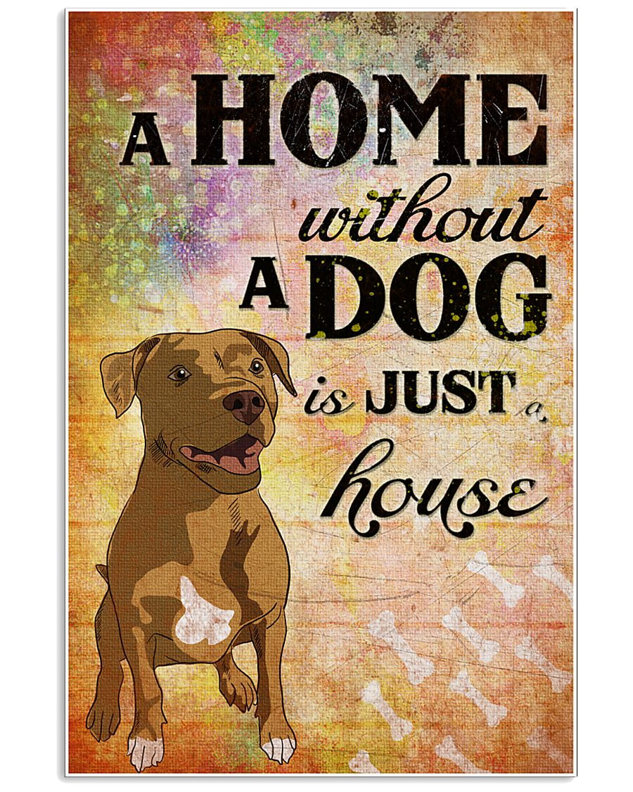 A HOME WITHOUT A DOG IS JUST HOUSE 24x36 Poster