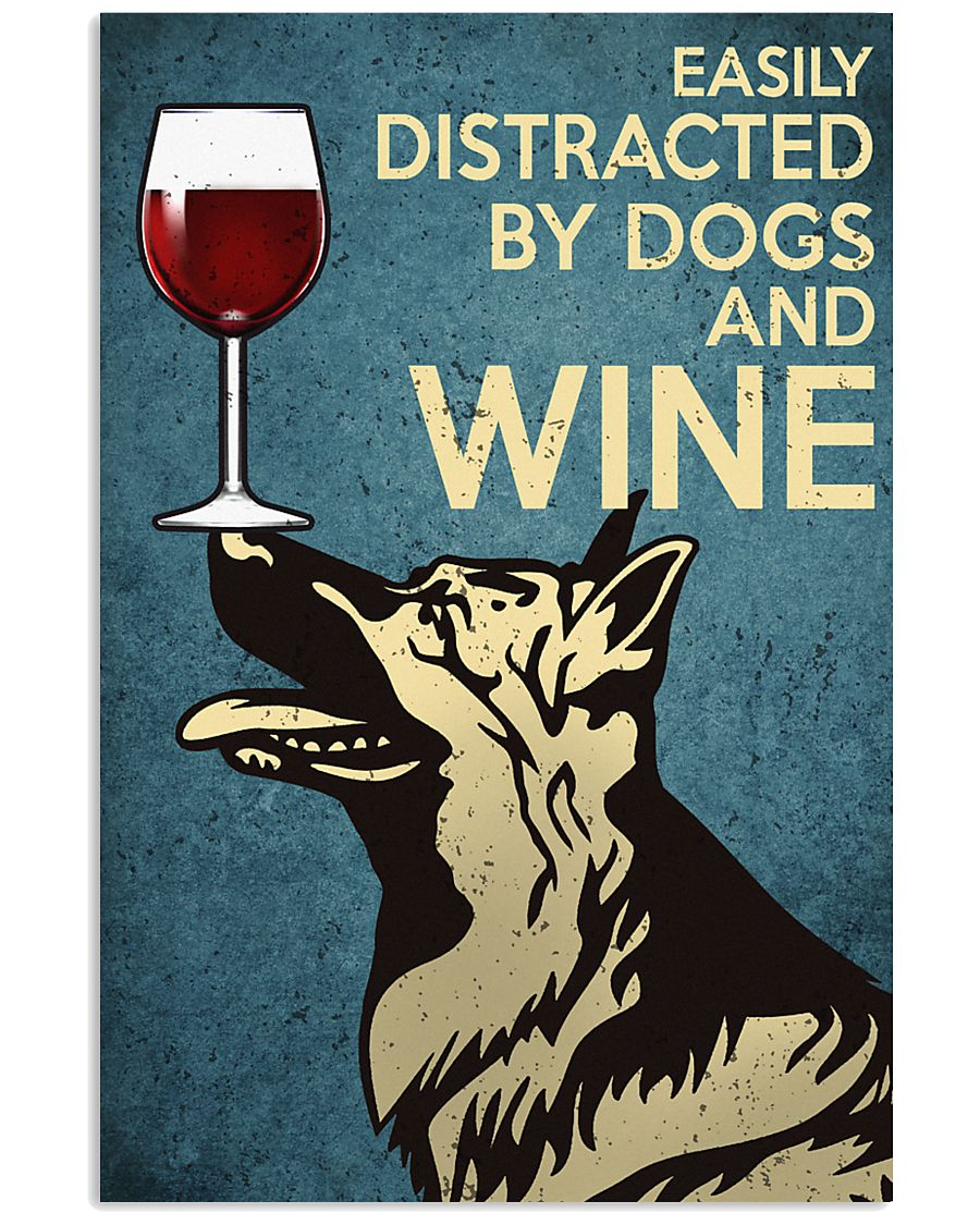 German Shepherd Easily distracted by dogs and wine 24x36 Poster