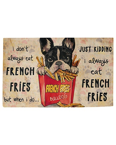 Frenchie Just Kidding I Always Eat French Fries