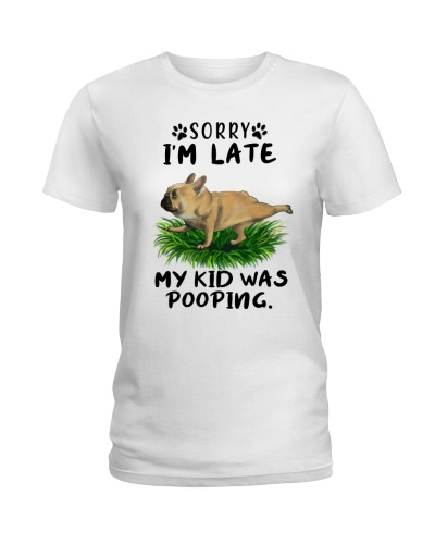 Sorry I Am Late My Kid Was Pooping Frenchie Dog