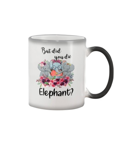 Elephant But Did You Die