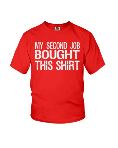My Second Job Bought This Shirt
