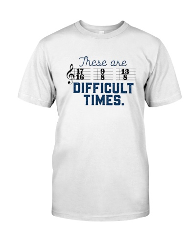 These are Difficult Times Funny T-Shirt