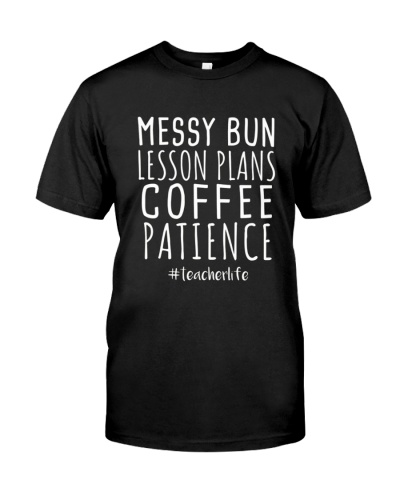 Messy Bun Lesson Plans Coffee Patience T-Shirt